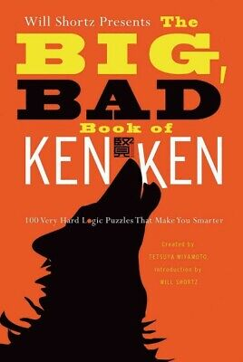 Will Shortz Presents the Big, Bad Book of Kenken : 100 Very Hard Logic Puzzle...