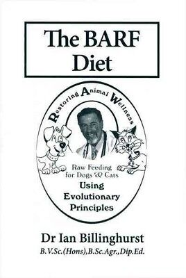Barf Diet : Raw Feeding for Dogs & Cats Using Evolutionary Principles, Paperb...