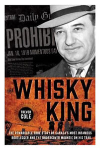 The Whiskey King by Trevor Cole - Hardcover -BRAND NEW