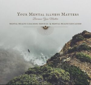 Your Mental Illness Matters/Mental Health Coaching Services