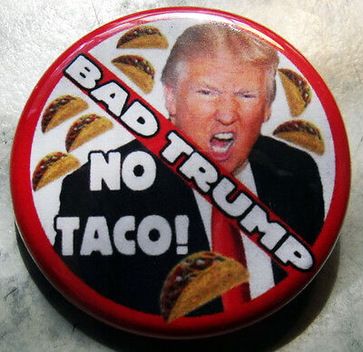 30 DONALD TRUMP - BAD TRUMP NO TACO! pinback buttons badges 1.25""