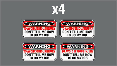 - Set of Four - Warning Sticker Decal Avoid Injury Dont Tell Me How To Do My Job