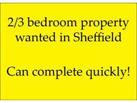 2/3 bed property wanted in Sheffield