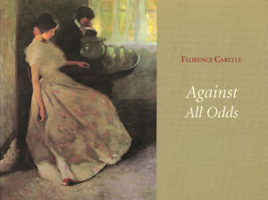 FLORENCE CARLYLE: AGAINST ALL ODDS BY JOAN MURRAY London Ontario image 1
