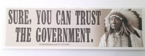 SURE, YOU CAN TRUST THE GOVERNMENT...  Bumper Sticker-1  L