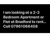 I am Looking For a 2-3 Bedroom Apartment or Flat to Rent in Bradford
