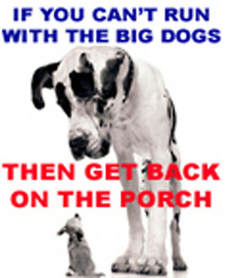 If you can't run with the big dogs, stay on the porch sticker  S-10