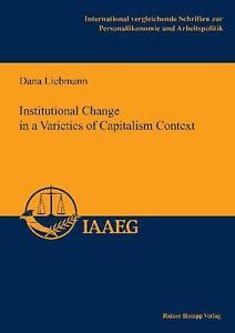*NEU*  DANA LIEBMANN - INSTITUTIONAL CHANGE IN A VARIETIES OF CAPITALISM CONTEXT