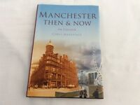 MANCHESTER THEN & NOW IN COLOUR by Chris Makepeace