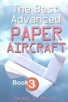 Best Advanced Paper Aircraft Book 3 : High Performance Paper Airplane Models