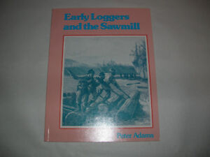 N.O.S RENFREW COUNTY BOOK, EARLY LOGGERS AND THE SAWMILL