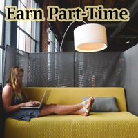 Start Earning Today – Part-Time When You Want