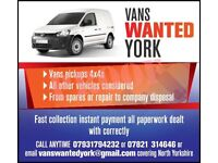 VANS PICKUPS 4X4S CARS WANTED NORTH YORKSHIRE FROM SPARES OR REPAIR TO NEW VANS