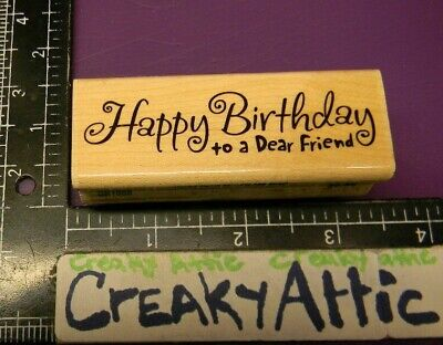 - HAPPY BIRTHDAY TO A DEAR FRIEND RUBBER STAMP STAMPABILITIES DR1058 CREAKYATTIC