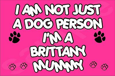 I'M NOT JUST A DOG PERSON I'M A BRITTANY MUMMY FRIDGE MAGNET GIFT DOG