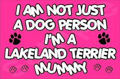 I'M NOT JUST A DOG PERSON I'M A LAKELAND TERRIER MUMMY FRIDGE MAGNET GIFT DOG
