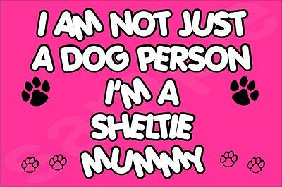 I'M NOT JUST A DOG PERSON I'M A SHELTIE MUMMY FRIDGE MAGNET GIFT DOG