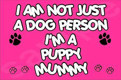 I'M NOT JUST A DOG PERSON I'M A PUPPY MUMMY FRIDGE MAGNET GIFT DOG