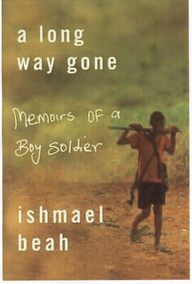 A long way gone: memoirs of a boy soldier by Ishmael Beah (Hardback)