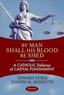 By Man Shall His Blood Be Shed : A Catholic Defense of the Death Penalty, (By Man Shall His Blood Be Shed)