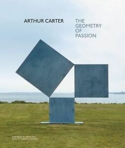 Arthur Carter: The Geometry of Passion by Robert Morgan, Frank Rich...
