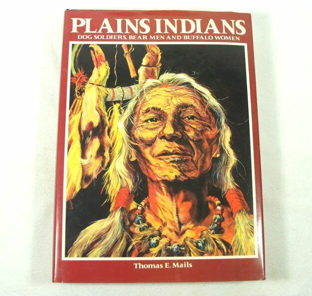 PLAINS INDIANS DOG SOLDIERS, BEAR MEN AND BUFFALO WOMEN Thomas Mails HC 1985 EXC