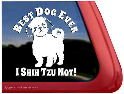 Best Dog Ever! I Shih Tzu Not!  High Quality All-Weather Vinyl  Decal Sticker