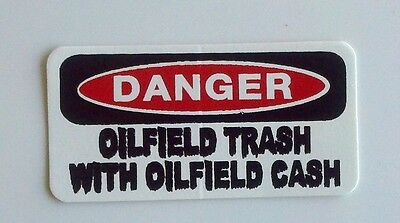 3 - Danger Oilfield Trash With Oil Field Cash Hard Hat Lunch Box Helmet Sticker