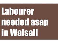 Labourer needed in walsall asap