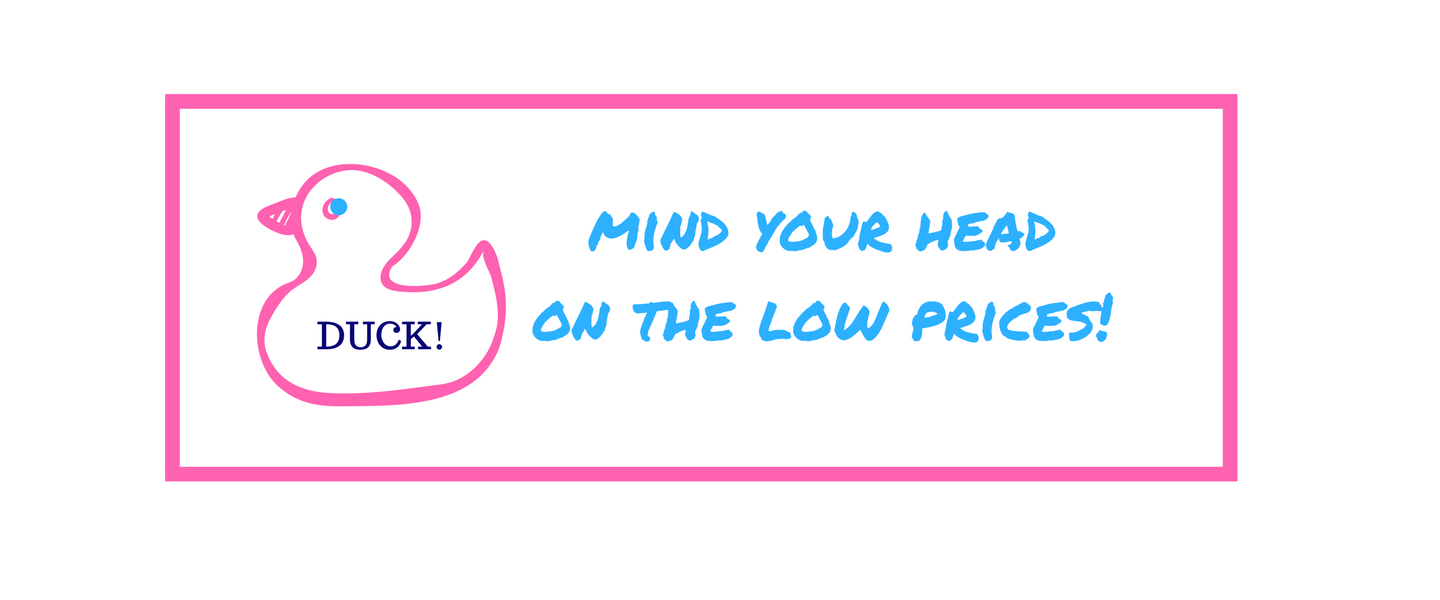 Mind Your Head on the Low Prices!