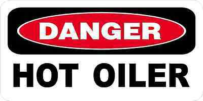 3 - Danger Hot Oiler Oilfield Hard Hat Helmet Sticker H539