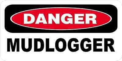 3 - Danger Mudlogger Oilfield Hard Hat Helmet Sticker H542