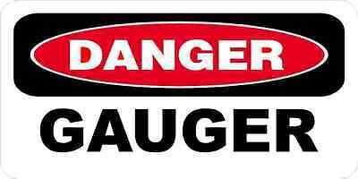 3 - Danger Gauger Oilfield Hard Hat Helmet Sticker H538