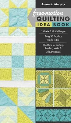 Free-Motion Quilting Idea Book : 155 Mix & Match Designs, Bring 30 Fabulous B...