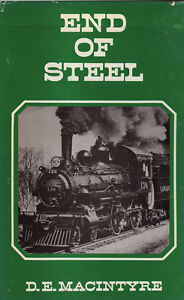 END OF STEEL by D. E. Macintyre (Northern Quebec Railroads)