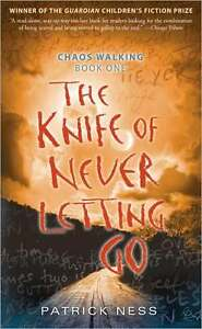 THE KNIFE OF NEVER LETTING GO, Chaos Walking, Patrick Ness