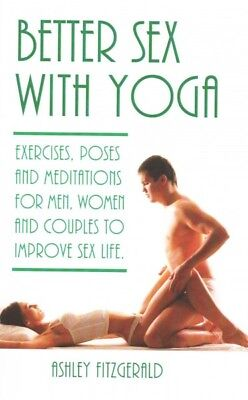 Better Sex With Yoga : Exercises, Poses and Meditations for Men, Women and (Best Yoga Poses For Women)