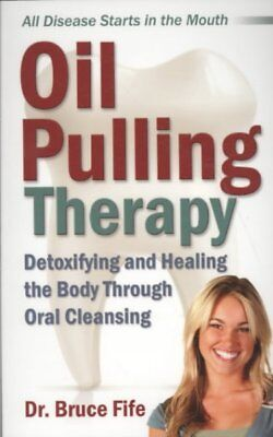 - Oil Pulling Therapy : Detoxifying and Healing the Body Through Oral Cleansing...