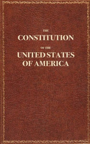 The Constitution Of The United States Of America: The Constitution Of The U...