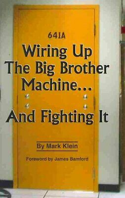 Wiring Up the Big Brother Machine...and Fighting It, Paperback by Klein, Mark...
