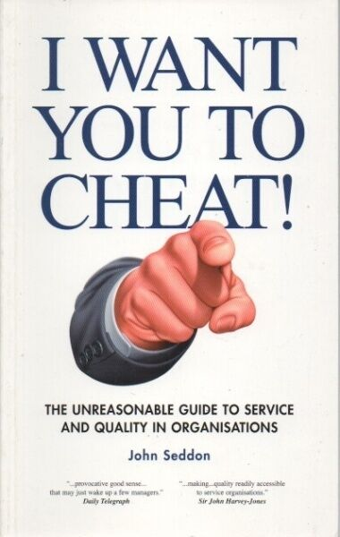 I Want You to Cheat!: The Unreasonable Guide to Service and Quality in Organisat