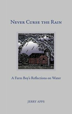 Never Curse the Rain : A Farm Boy's Reflections on Water, Hardcover by Apps, (Reflection Apps)