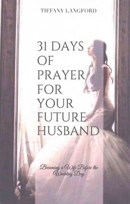 31 Days of Prayer for Your Future Husband : Becoming a Wife Before the