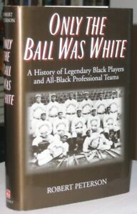 Only the Ball Was White: A History of Legendary Black Players &