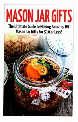 Mason Jar Gifts : The Ultimate Guide for Making Amazing DIY Mason Jar Gifts, - Diy Mason Jar Gifts