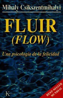 Fluir / Flow : Una Psicologia De La Felicidad / The Psychology of Optima Expe...