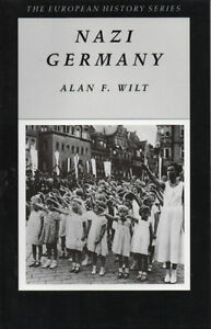 NAZI GERMANY: The European History Series - Alan F. Wilt - WWII