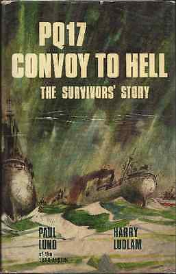 PQ17 Convoy To Hell: The Survivors' Story Paul Lund & Harry Ludlam