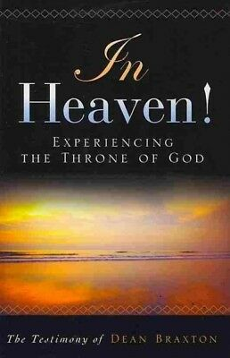 In Heaven! Experiencing the Throne of God, Paperback by Braxton, Dean, ISBN (In Heaven Experiencing The Throne Of God)