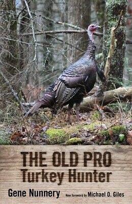 Old Pro Turkey Hunter, Hardcover by Nunnery, Gene; Giles, Michael O. (FRW), I... ()